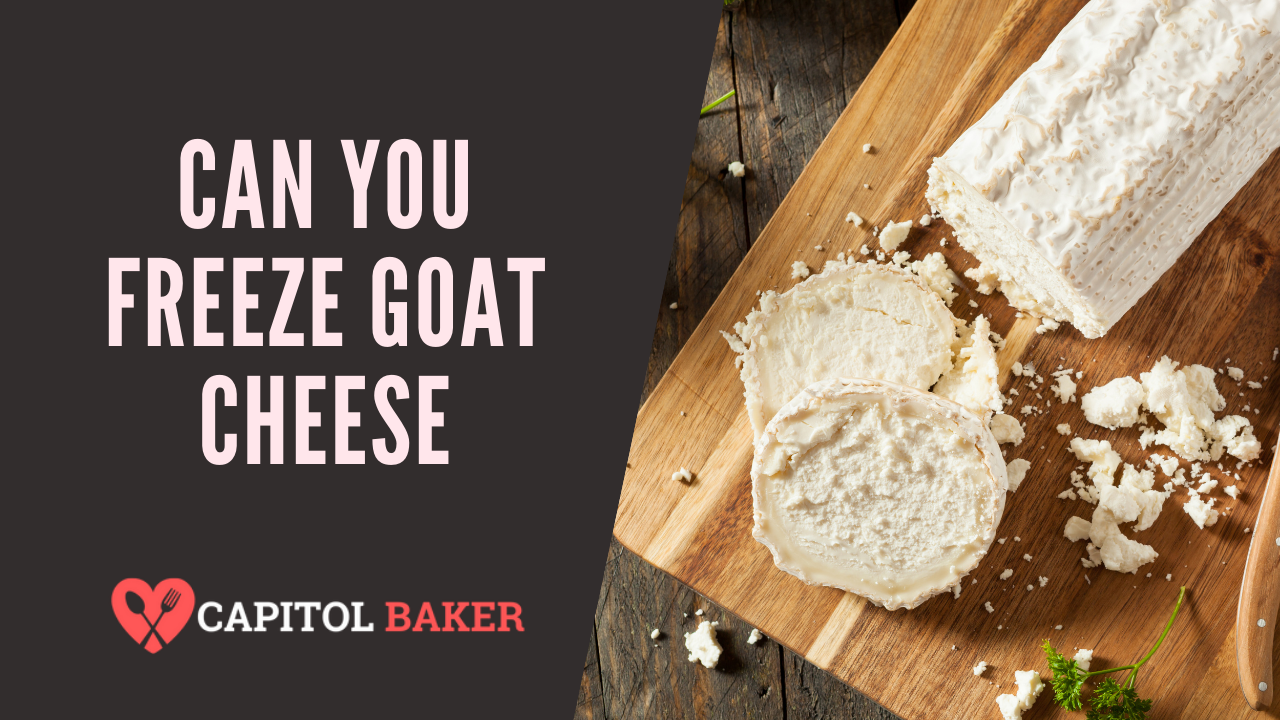 Can You Freeze Goat Cheese? Yes, Here's How