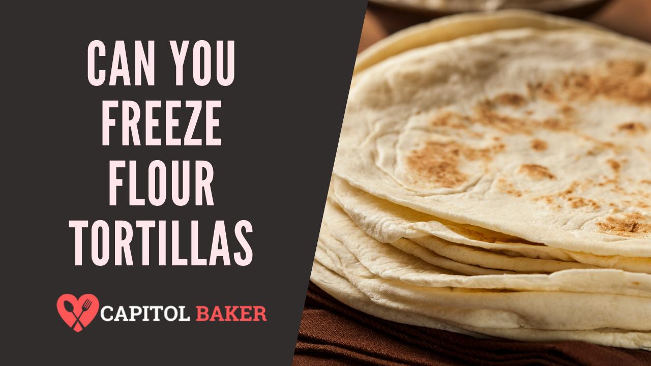 can you freeze flour tortillas
