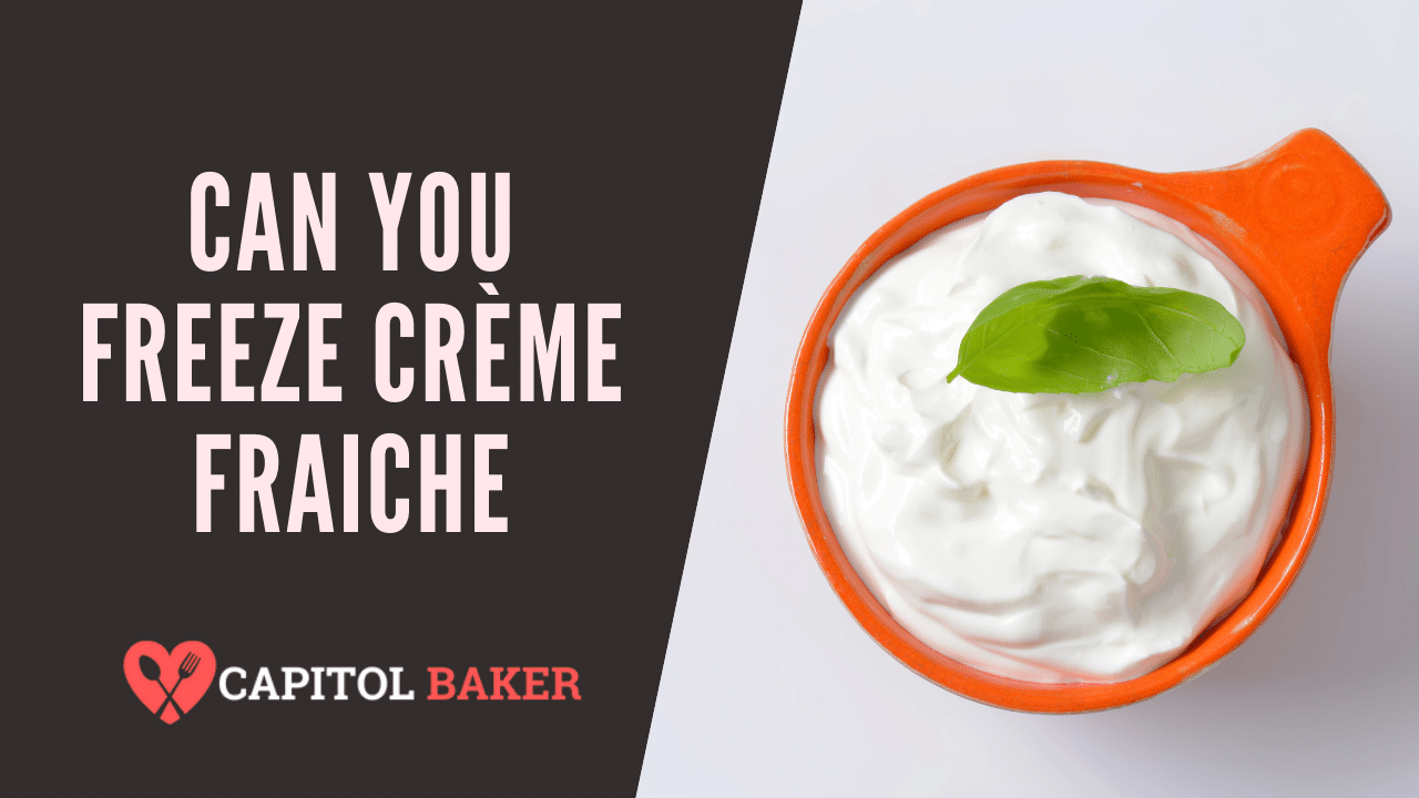 Can You Freeze Crème Fraiche? (Yes, Here's The Answer)